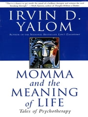 Momma And The Meaning Of Life - Tales From Psychotherapy ebook by Irvin D. Yalom