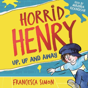Horrid Henry: Up, Up and Away - Book 25 audiobook by Francesca Simon