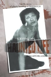 """SURVIVING MY HAUNTED LIFE"" - True Life Stories Of Ghostly Hauntings in Shreveport,LA ebook by LINDA MITCHELL LOGAN"