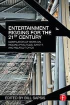 Entertainment Rigging for the 21st Century ebook by Bill Sapsis