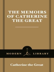 The Memoirs of Catherine the Great ebook by Markus Cruse,Hilde Hoogenboom,Catherine the Great