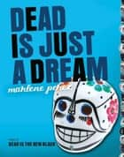 Dead Is Just a Dream ebook by Marlene Perez