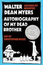 Autobiography of My Dead Brother ebook by Christopher Myers, Walter Dean Myers
