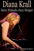 Diana Krall Sexy Female Jazz Singer ebook by Catherine Braun