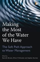 Making the Most of the Water We Have ebook by Oliver Brandes,David B. Brooks,Stephen Gurman