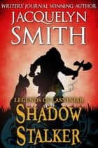Legends of Lasniniar: Shadow Stalker - The World of Lasniniar ebook by Jacquelyn Smith