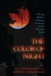 The Color of Night - A Young Mother, a Missing Child, and a Cold-Blooded Killer ebook by John H Timmerman,L.C. Timmerman