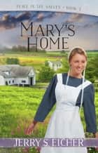 Mary's Home ebook by Jerry S. Eicher