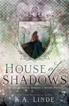 House of Shadows ebook by K.A. Linde