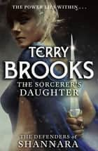 The Sorcerer's Daughter - The Defenders of Shannara ebook by Terry Brooks