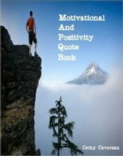 Motivational and Positivity Quote Book ebook by Cathy Cavarzan