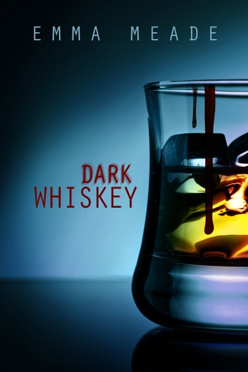 Dark Whiskey (Short Story) ebook by Emma Meade