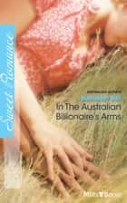 In The Australian Billionaire's Arms ebook by