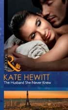 The Husband She Never Knew (Mills & Boon Modern) ebook by Kate Hewitt