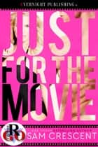 Just for the Movie ebook by Sam Crescent
