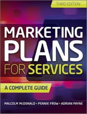 Marketing Plans for Services - A Complete Guide ebook by Malcolm McDonald,Pennie Frow,Adrian Payne