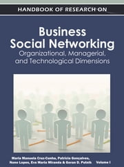Handbook of Research on Business Social Networking - Organizational, Managerial, and Technological Dimensions ebook by Maria Manuela Cruz-Cunha,Patricia Gonçalves,Nuno Lopes,Eva Maria Miranda,Goran D. Putnik