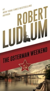 The Osterman Weekend - A Novel ebook by Robert Ludlum