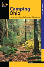 Camping Ohio - A Comprehensive Guide to Public Tent and RV Campgrounds ebook by Bob Frye