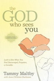 The God Who Sees You - Look to Him When You Feel Discouraged, Forgotten, or Invisible ebook by Tammy Maltby, Anne Christian Buchanan