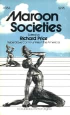 Maroon Societies ebook by Richard Price