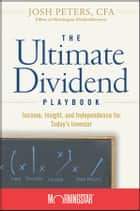 The Ultimate Dividend Playbook - Income, Insight and Independence for Today's Investor ebook by Josh Peters, Morningstar, Inc.