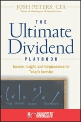 The Ultimate Dividend Playbook - Income, Insight and Independence for Today's Investor ebook by Morningstar Inc.,Josh Peters