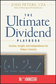 The Ultimate Dividend Playbook - Income, Insight and Independence for Today's Investor ebook by Josh Peters,Morningstar, Inc.