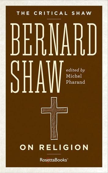 The Critical Shaw: On Religion ebook by George Bernard Shaw