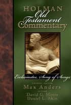 Holman Old Testament Commentary Volume 14 - Ecclesiastes, Song of Songs ebook by David Moore, Daniel L. Akin, Max Anders
