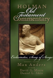 Holman Old Testament Commentary Volume 14 - Ecclesiastes, Song of Songs ebook by David Moore,Daniel L. Akin,Max Anders