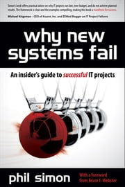 Why New Systems Fail, Revised Edition: An Insider's Guide to Successful IT Projects ebook by Phil Simon
