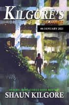 Kilgore's Five Stories #6: January 2021 - Kilgore's Five Stories, #6 ebook by Shaun Kilgore