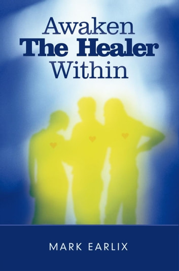 Awaken The Healer Within ebook by Mark Earlix