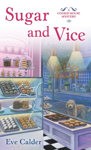 Sugar and Vice - A Cookie House Mystery ebook by Eve Calder