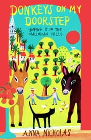 Donkeys on My Doorstep: Hoofing It in the Mallorcan Hills ebook by Anna Nicholas