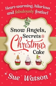 Snow Angels, Secrets and Christmas Cake ebook by Sue Watson
