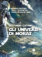 Gli universi di Moras ebook by Vittorio Catani