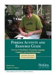 Perkins Activity and Resource Guide Chapter 2 - Foundations of Learning Language, Cognition, and Social Relationships ebook by Charlotte Cushman M.Ed.