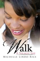 Walk a Straight Line ebook by Michelle Lindo-Rice