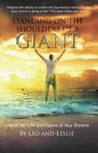 Standing on the Shoulders of a Giant - Create the Life and Future of Your Dreams ebook by Richard Stone