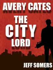 The City Lord: An Avery Cates Short Story ebook by Jeff Somers