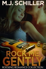 ROCK ME, GENTLY ebook by M.J. Schiller