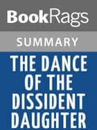 The Dance of the Dissident Daughter by Sue Monk Kidd | Summary & Study Guide ebook by BookRags