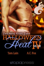 Halloween Heat IV - An Anthology of Erotic Contemporary M/M Romance ebook by Tara Lain, A.C. Fox