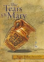 The Tears Of Mary ebook by Scott Baker Sweeney