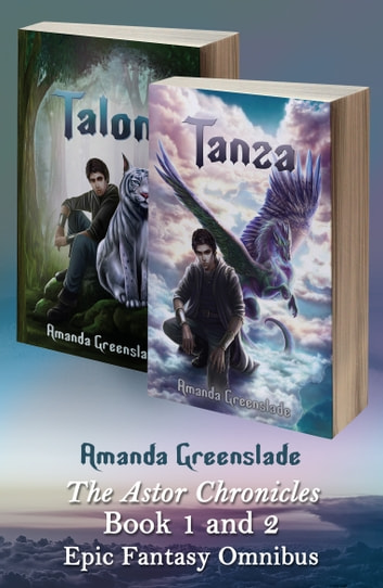 The Astor Chronicles Book 1 and 2 Epic Fantasy Omnibus - Talon and Tanza ebook by Amanda Greenslade
