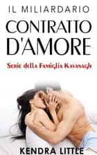 Il Miliardario: Contratto d'Amore ebook by Kendra Little