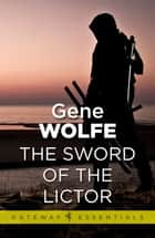 The Sword of the Lictor - Urth: Book of the New Sun Book 3 ebook by Gene Wolfe