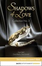 Collection No. 3 - Shadows of Love ebook by Cara Bach,Tina Scandi,Zoe Held